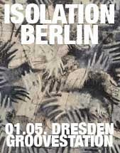 ISOLATION BERLIN am 01.05.2018 in Dresden, Groove Station